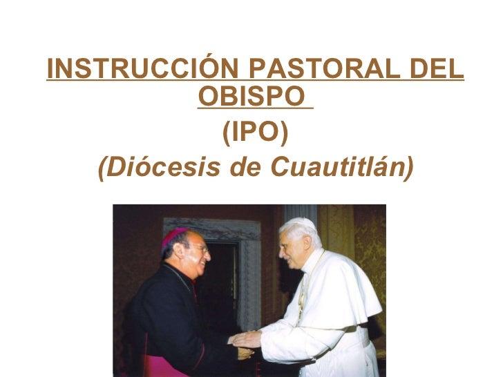 INSTRUCCIÓN PASTORAL DEL OBISPO  (IPO) (Diócesis de Cuautitlán)