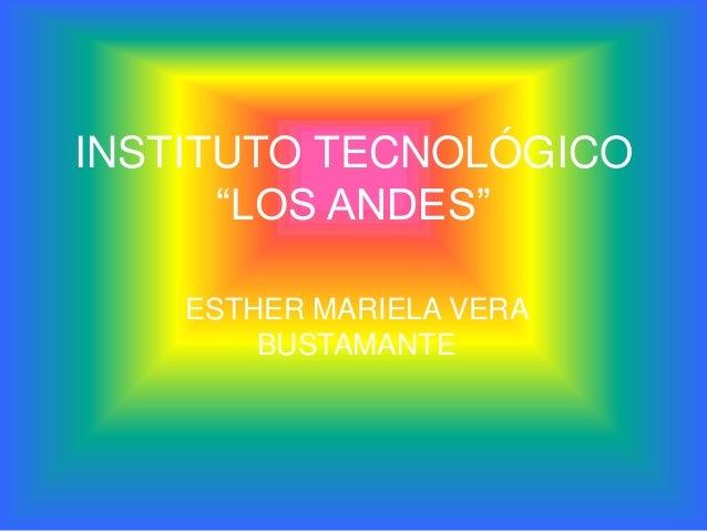 """INSTITUTO TECNOLÓGICO      """"LOS ANDES""""    ESTHER MARIELA VERA        BUSTAMANTE"""