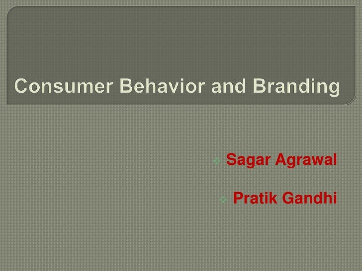 Consumer Behavior and Branding<br /><ul><li> Sagar Agrawal