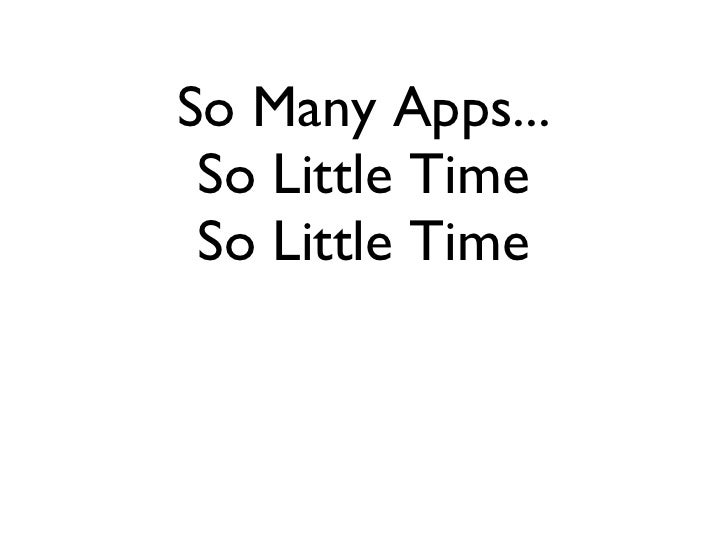 So Many Apps... So Little Time So Little Time