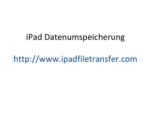 iPad Datenumspeicherung http://www.ipadfiletransfer.com