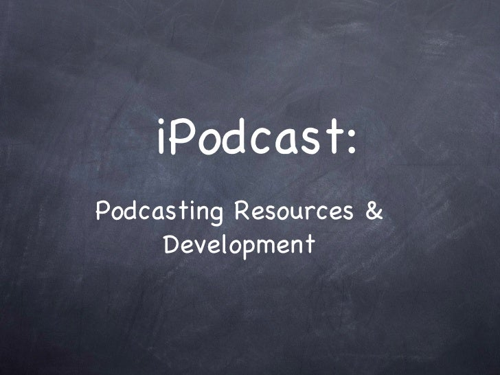 iPodcast: <ul><li>Podcasting Resources & Development </li></ul>