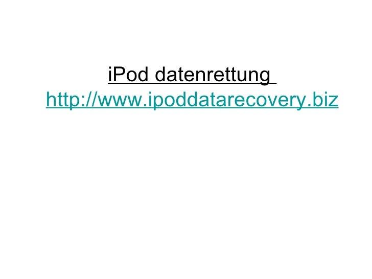 iPod datenrettung  http://www.ipoddatarecovery.biz