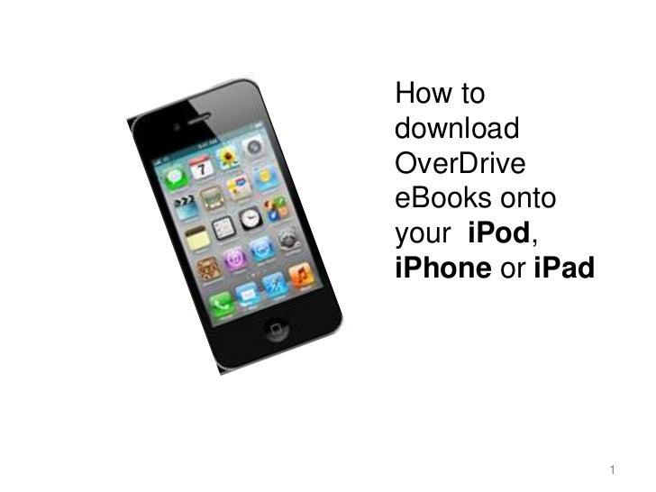 How todownloadOverDriveeBooks ontoyour iPod,iPhone or iPad                 1