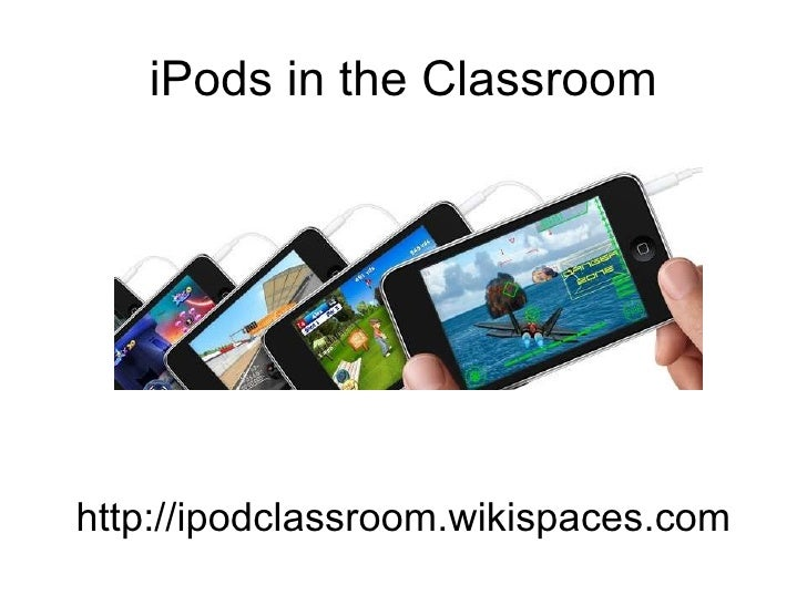 iPods in the Classroom http://ipodclassroom.wikispaces.com