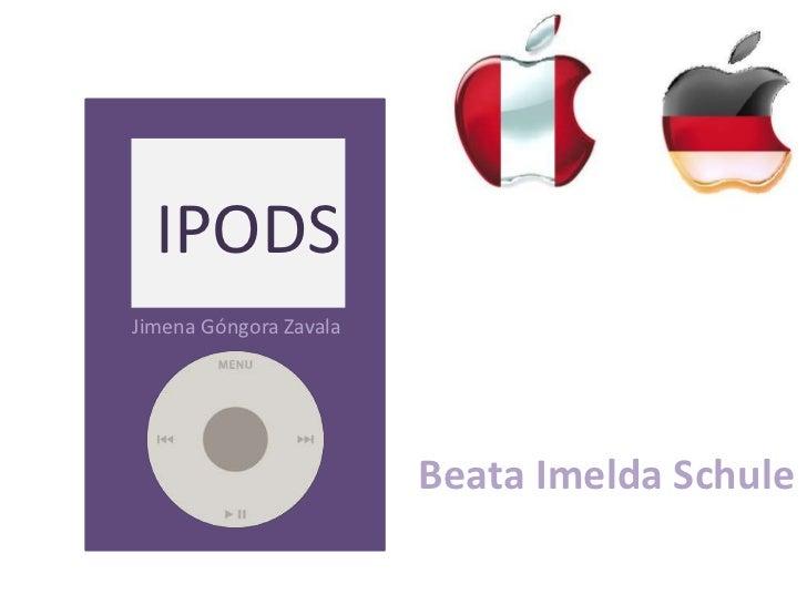 IPODS<br />Jimena Góngora Zavala<br />Beata Imelda Schule<br />