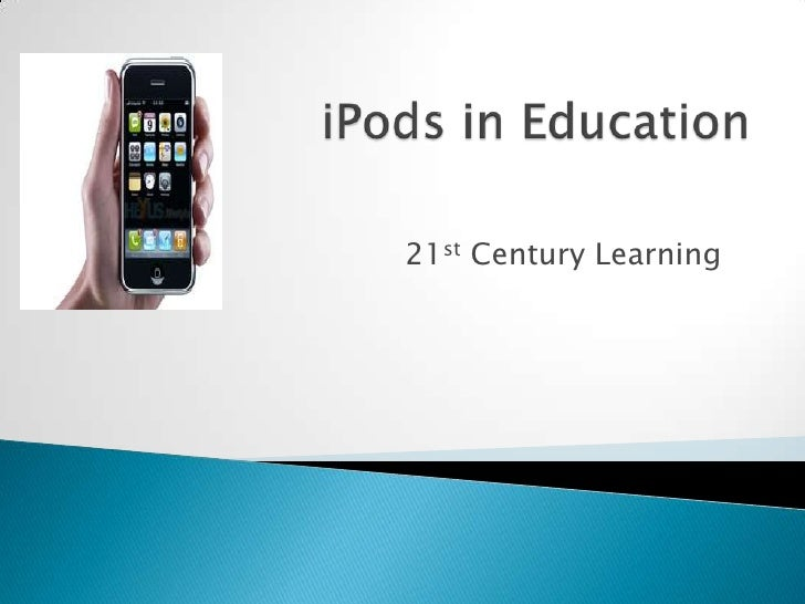 iPods in Education<br />21st Century Learning<br />