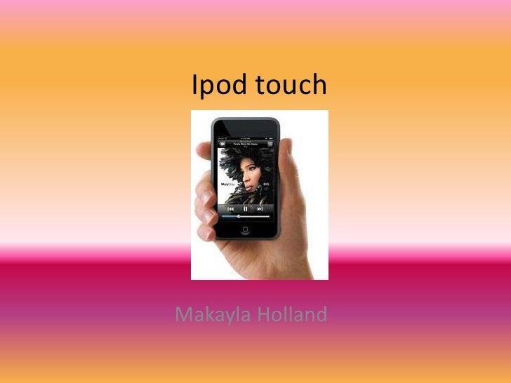 Ipod touch     Makayla Holland