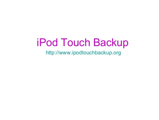 iPod Touch Backup http://www.ipodtouchbackup.org