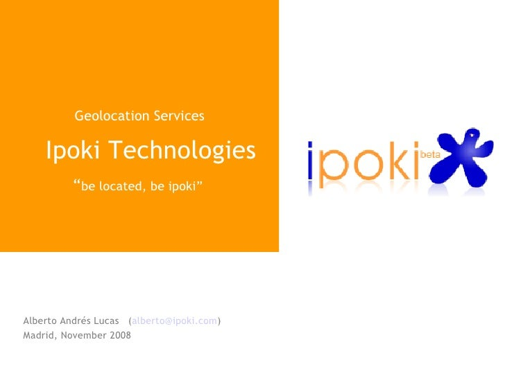 "Geolocation Services Ipoki Technologies "" be located, be ipoki""  Alberto Andrés Lucas  ( [email_address] ) Madrid, Novembe..."