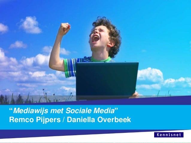 """""""Mediawijs met Sociale Media"""" Remco Pijpers / Daniella Overbeek"""