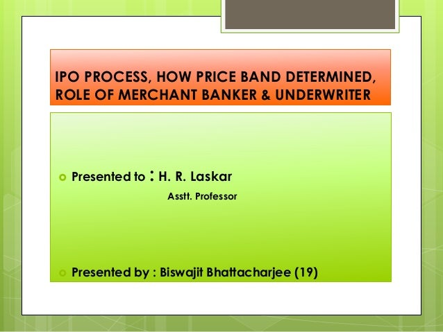 Ipo process, how price band determined, role of merchant banker & underwriter