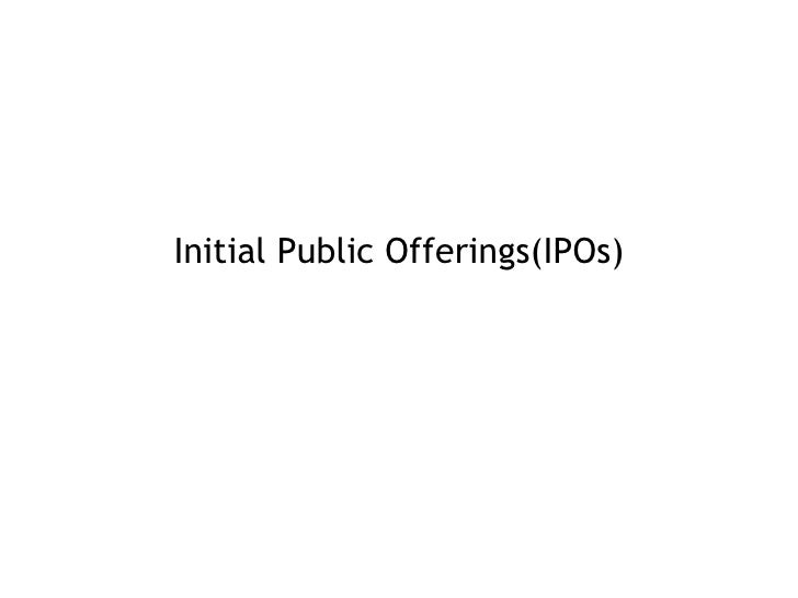 Initial Public Offerings(IPOs)