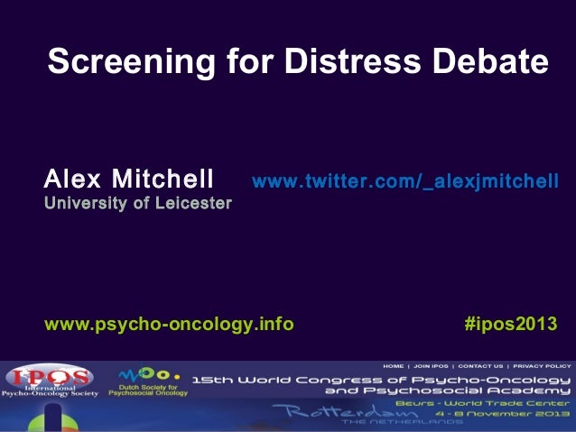 Screening for Distress Debate Alex Mitchell  University of Leicester  www.twitter.com/_alexjmitchell  www.psycho-oncology....