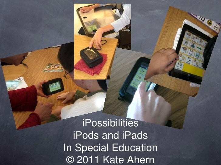 iPossibilitiesiPods and iPadsIn Special Education© 2011 Kate Ahern<br />1<br />