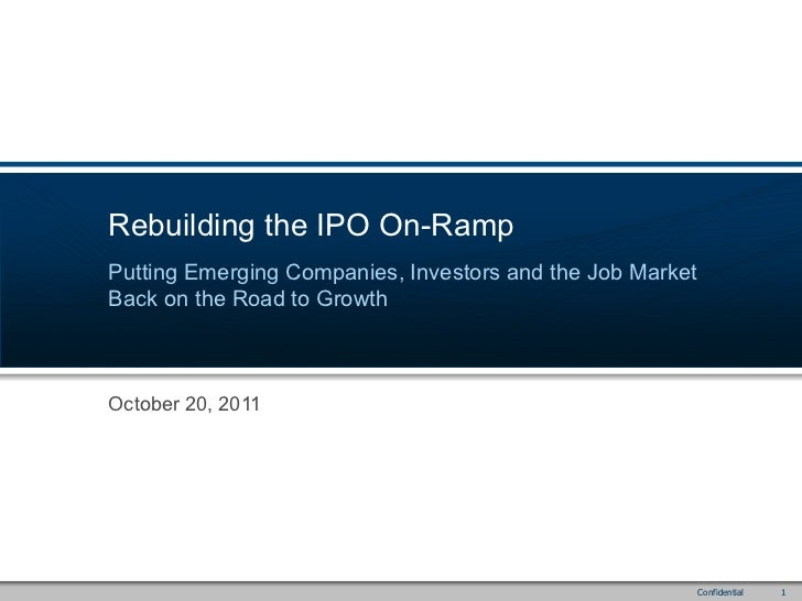 Rebuilding the IPO On-RampPutting Emerging Companies, Investors and the Job MarketBack on the Road to GrowthOctober 20, 20...