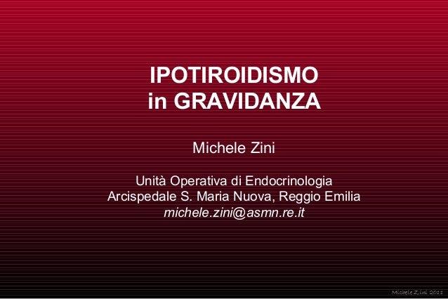 IPOTIROIDISMO in GRAVIDANZA Michele Zini Unità Operativa di Endocrinologia Arcispedale S. Maria Nuova, Reggio Emilia miche...