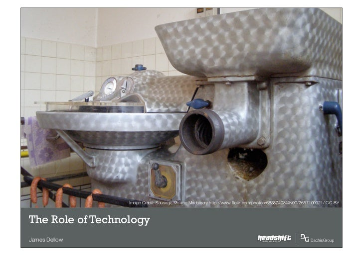 Image Credit: Sausage Making Machinery http://www.flickr.com/photos/68387408@N00/2657100921/ CC-BYThe Role of TechnologyJam...