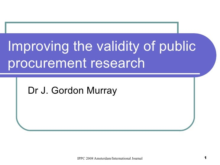 Improving the validity of public procurement research Dr J. Gordon Murray