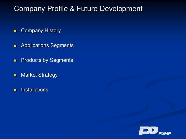 Company Profile & Future Development Company History Applications Segments Products by Segments Market Strategy Installati...