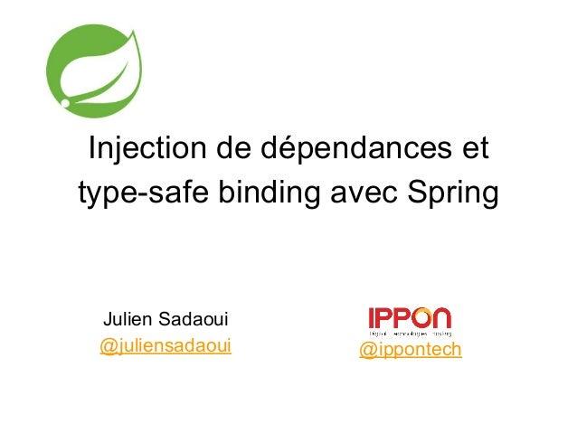 Julien Sadaoui @juliensadaoui @ippontech Injection de dépendances et type-safe binding avec Spring