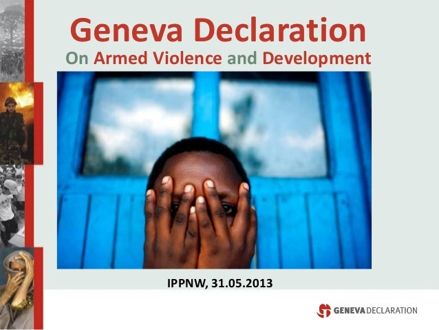 Geneva  Declaration     On  Armed  Violence  and  Development     IPPNW,  31.05.2013