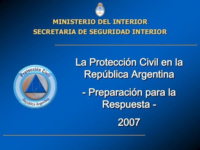 La Protección Civil en la República Argentina - Preparación para la Respuesta - 2007 La ProtecciLa Proteccióón Civil en la...