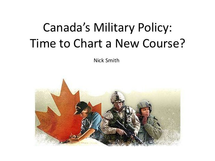Canada's Military Policy:Time to Chart a New Course?           Nick Smith