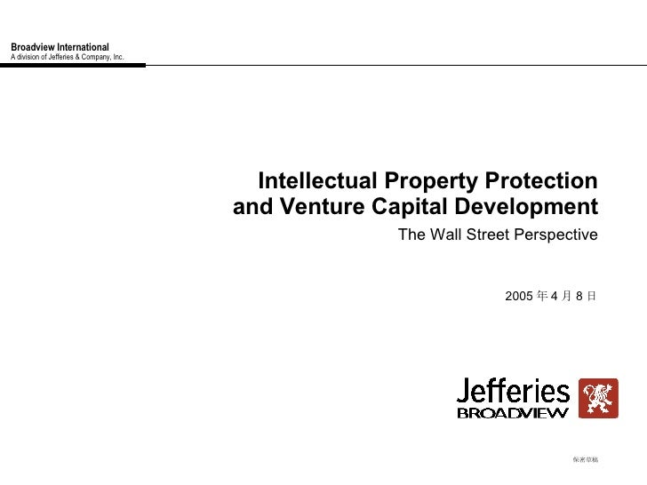 Broadview International A division of Jefferies & Company, Inc. Intellectual Property Protection and Venture Capital Devel...