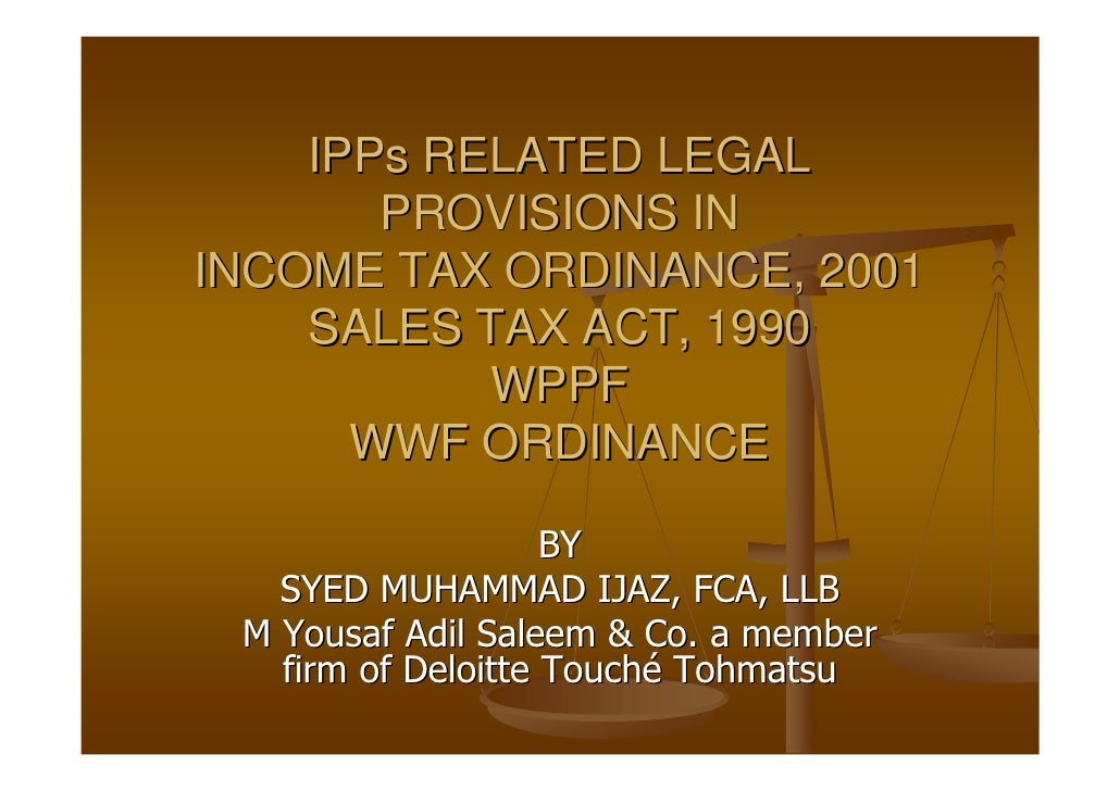 IPPs RELATED LEGAL        PROVISIONS IN INCOME TAX ORDINANCE, 2001     SALES TAX ACT, 1990            WPPF       WWF ORDIN...