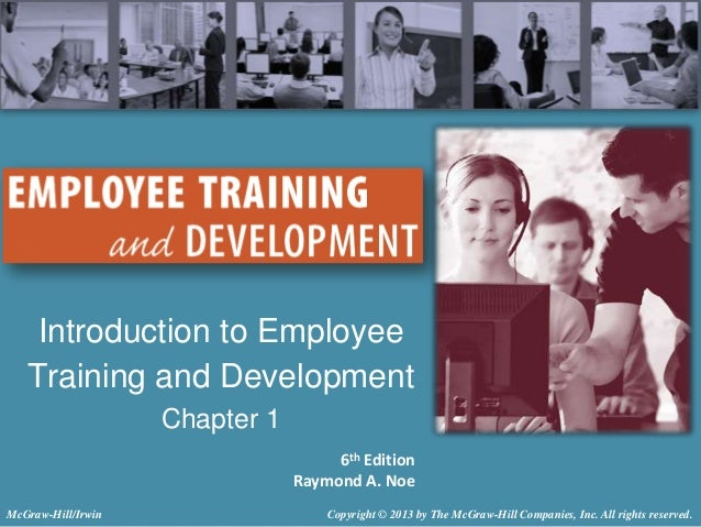 Introduction to Employee Training and Development Chapter 1 6th Edition Raymond A. Noe McGraw-Hill/Irwin  Copyright © 2013...