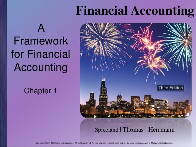 Financial Accounting A Framework for Financial Accounting Chapter 1  Spiceland | Thomas | Herrmann Copyright © 2014 McGraw...