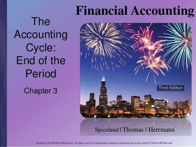 The Accounting Cycle: End of the Period  Financial Accounting  Chapter 3  Spiceland | Thomas | Herrmann Copyright © 2014 M...