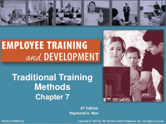 Traditional Training Methods Chapter 7 6th Edition Raymond A. Noe McGraw-Hill/Irwin  Copyright © 2013 by The McGraw-Hill C...