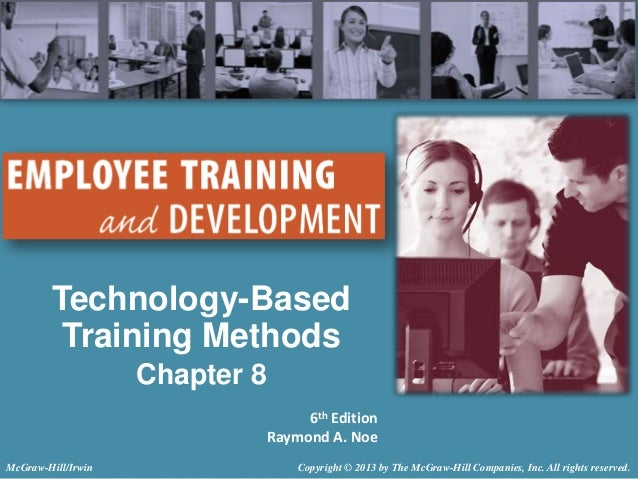 Technology-Based Training Methods Chapter 8 6th Edition Raymond A. Noe McGraw-Hill/Irwin  Copyright © 2013 by The McGraw-H...