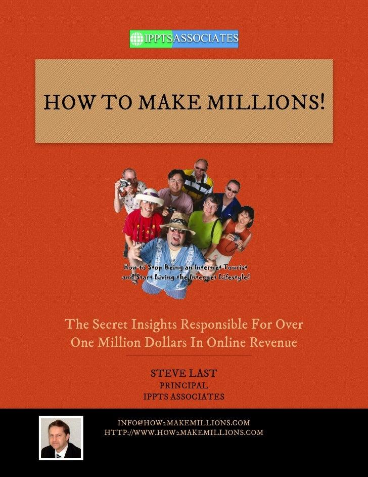 HOW TO MAKE MILLIONS! The Secret Insights Responsible For Over  One Million Dollars In Online Revenue               STEVE ...