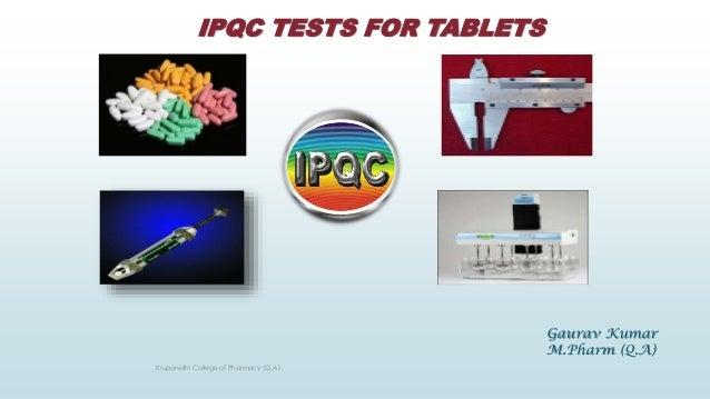 IPQC TESTS FOR TABLETS Krupanidhi College of Pharmacy (Q.A) Gaurav Kumar M.Pharm (Q.A)