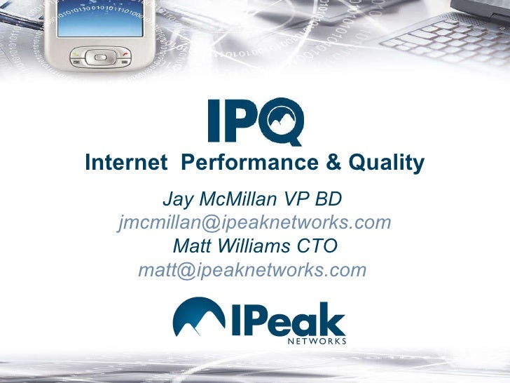 Jay McMillan VP BD  [email_address] Matt Williams CTO [email_address]   Internet  Performance & Quality