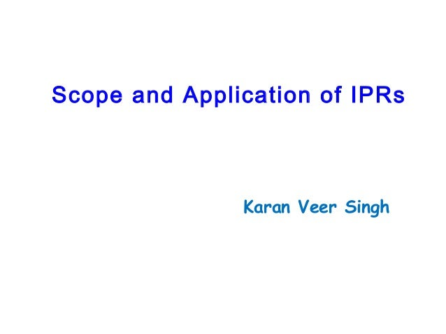 Scope and Application of IPRs  Karan Veer Singh