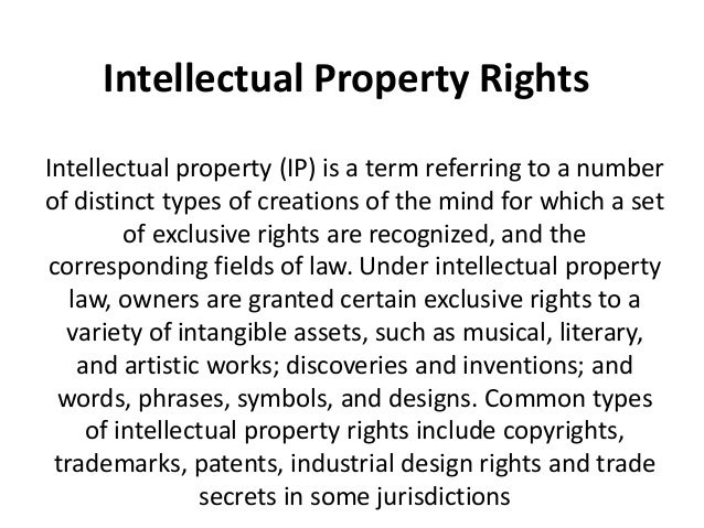 Intellectual Property Rights Intellectual property (IP) is a term referring to a number of distinct types of creations of ...