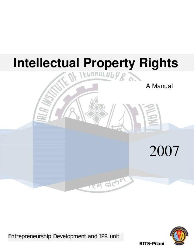 Intellectual Property Rights 2007 BITS-Pilani Entrepreneurship Development and IPR unit A Manual