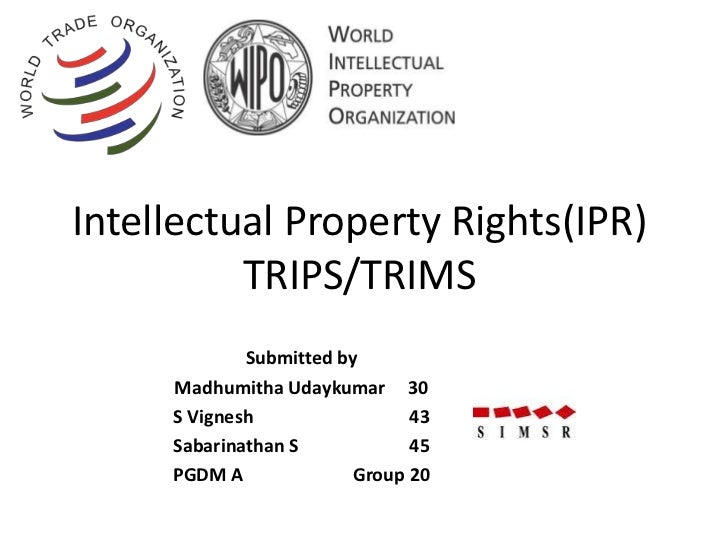 Intellectual Property Rights(IPR)          TRIPS/TRIMS             Submitted by     Madhumitha Udaykumar 30     S Vignesh ...