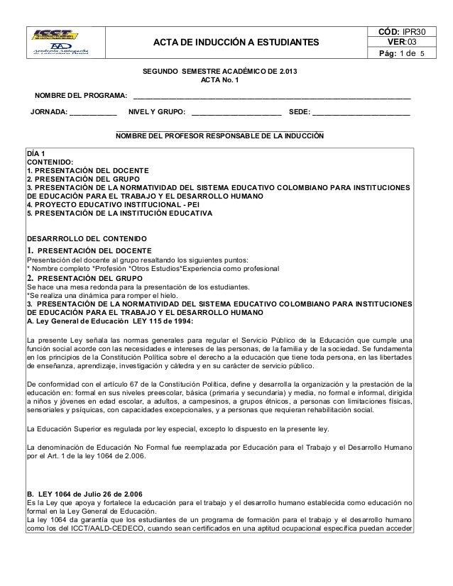 ACTA DE INDUCCIÓN A ESTUDIANTES CÓD: IPR30 VER:03 Pág: 1 de 5 SEGUNDO SEMESTRE ACADÉMICO DE 2.013 ACTA No. 1 NOMBRE DEL PR...
