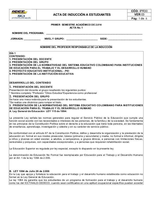 ACTA DE INDUCCIÓN A ESTUDIANTES CÓD: IPR30 VER:03 Pág: 1 de 5 PRIMER SEMESTRE ACADÉMICO DE 2.014 ACTA No. 1 NOMBRE DEL PRO...
