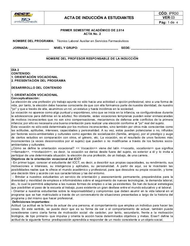 ACTA DE INDUCCIÓN A ESTUDIANTES CÓD: IPR30 VER:03 Pág: 1 de 4 PRIMER SEMESTRE ACADÉMICO DE 2.014 ACTA No. 2 NOMBRE DEL PRO...