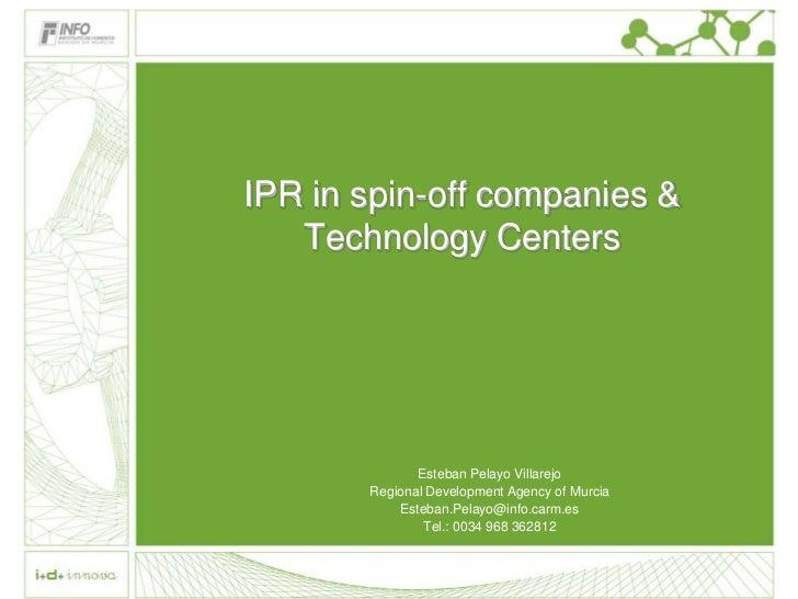 IPR in spin-off companies &   Technology Centers              Esteban Pelayo Villarejo       Regional Development Agency o...
