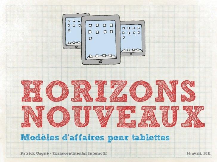 HORIZONSNOUVEAUXModèles d'affaires pour tablettesPatrick Gagné - Transcontinental Interactif   14 avril, 2011