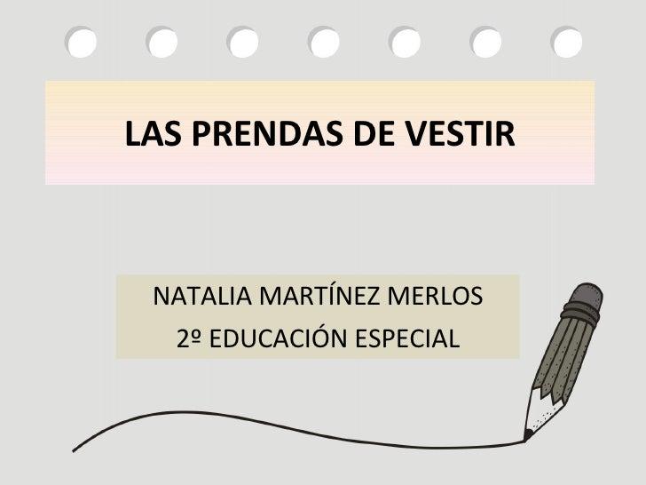 LAS PRENDAS DE VESTIR NATALIA MARTÍNEZ MERLOS 2º EDUCACIÓN ESPECIAL