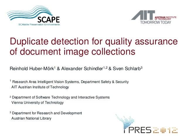 Duplicate detection for quality assuranceof document image collectionsReinhold Huber-Mörk1 & Alexander Schindler1,2 & Sven...