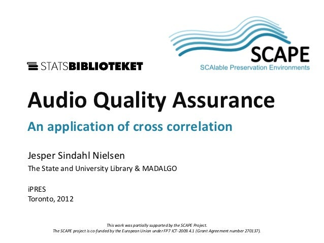 SCAPEAudio Quality AssuranceAn application of cross correlationJesper Sindahl NielsenThe State and University Library & MA...